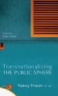 Image for Transnationalizing the public sphere