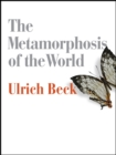 Image for The metamorphosis of the world  : how climate change is transforming our concept of the world