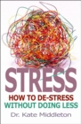 Image for Stress: how to de-stress without doing less