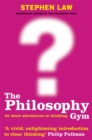 Image for The philosophy gym  : 25 short adventures in thinking