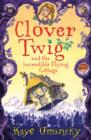 Image for Clover Twig and the incredible flying cottage