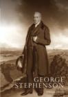 Image for George Stephenson  : an illustrated life of George Stephenson, 1781-1848