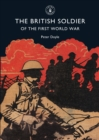 Image for The British soldier of the First World War