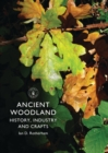 Image for Ancient woodland  : history, industry and crafts