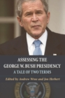 Image for Assessing the George W. Bush presidency  : a tale of two terms