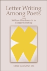 Image for Letter writing among poets: from William Wordsworth to Elizabeth Bishop