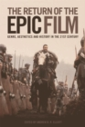 Image for The return of the epic film  : genre, aesthetics and history in the twenty-first century