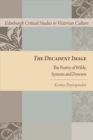 Image for The decadent image  : the poetry of Wilde, Symons, and Dowson