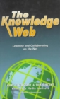 Image for The knowledge Web  : learning and collaborating on the Net