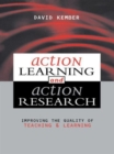 Image for Action learning and action research  : improving the quality of teaching and learning