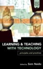Image for Learning and teaching with technology  : principles and practices