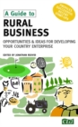 Image for A guide to rural business  : opportunities & ideas for developing your country enterprise