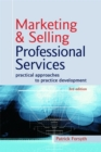 Image for Marketing & selling professional services  : practical approaches to practice development