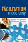 Image for Facilitation made easy  : practical tips to improve meetings & workshops