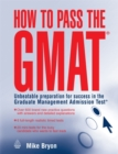Image for How to pass the GMAT  : unbeatable preparation for success in the Graduate Management Admission Test