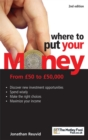 Image for Where to put your money  : from £50 to £50,000