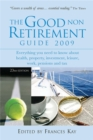 Image for The good non retirement guide 2009  : everything you need to know about health, property,, investment, leisure, work, pensions and tax