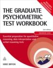 Image for The graduate psychometric test workbook  : essential preparation for quantitative reasoning, data interpretation and verbal reasoning tests: Advanced level