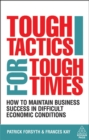 Image for Tough tactics for tough times  : how to maintain business success in difficult economic conditions