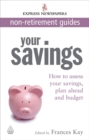 Image for Your savings  : how to assess your savings, plan ahead and budget