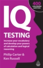 Image for IQ testing  : increase your vocabulary and develop your powers of calculation and logical reasoning