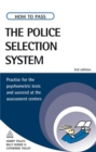 Image for How to pass the police selection system  : practise for the psychometric tests and succeed at the assessment centres