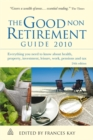Image for The good non retirement guide 2010  : everything you need to know about health, property,, investment, leisure, work, pensions and tax