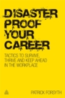 Image for Disaster-proof your career  : tactics to survive, thrive and keep ahead in the workplace