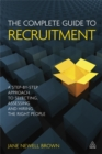 Image for The complete guide to recruitment  : a step-by-step approach to selecting, assessing and hiring the right people