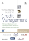 Image for The business guide to credit management  : advice and solutions for cash-flow control, financial risk and debt managment.