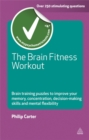 Image for The brain fitness workout  : brain training puzzles to improve your memory, concentration, decision making skills and mental flexibility