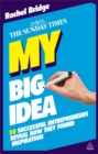 Image for My big idea  : 30 successful entrepreneurs reveal how they found inspiration