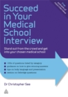 Image for Succeed in your medical school interview  : the indispensable guide that no student can afford to ignore