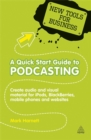 Image for A quick start guide to podcasting  : creating your own audio and visual material for iPods, BlackBerries, mobile phones and websites