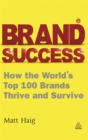 Image for Brand success  : how the world's top 100 brands thrive and survive