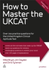 Image for How to Master the UKCAT : Over 700 Practice Questions for the United Kingdom Clinical Aptitude Test