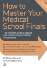 Image for How to master your medical school finals  : the complete guide to passing and excelling in your medical school exams