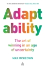Image for Adaptability: the art of winning in an age of uncertainty