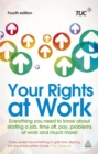 Image for Your rights at work  : everything you need to know about starting a job, time off, pay, problems at work and much more!