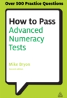Image for How to pass advanced numeracy tests: improve your scores on numerical reasoning and data interpretation psychometric tests