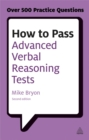 Image for How to pass advanced verbal reasoning tests  : essential practice for English usage, critical reasoning and reading comprehension tests