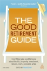 Image for The good retirement guide 2013  : everything you need to know about health, property, investment, leisure, work