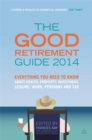 Image for The good retirement guide  : everything you need to know about health, property, investment, leisure, work, pensions and tax