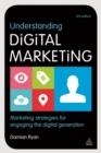 Image for Understanding digital marketing  : marketing strategies for engaging the digital generation