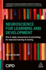 Image for Neuroscience for learning and development  : how to apply neuroscience and psychology for improved learning and training