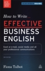 Image for How to write effective business English  : excel at e-mail, social media and all your professional communications