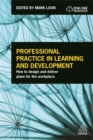 Image for Professional practice in learning and development  : how to design and deliver plans for the workplace