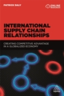 Image for International supply chain relationships  : creating competitive advantage in a globalized economy