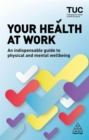 Image for Your health at work  : an indispensable guide to physical and mental wellbeing