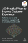 Image for 100 practical ways to improve customer experience  : achieve end-to-end customer engagement in a multi-channel world